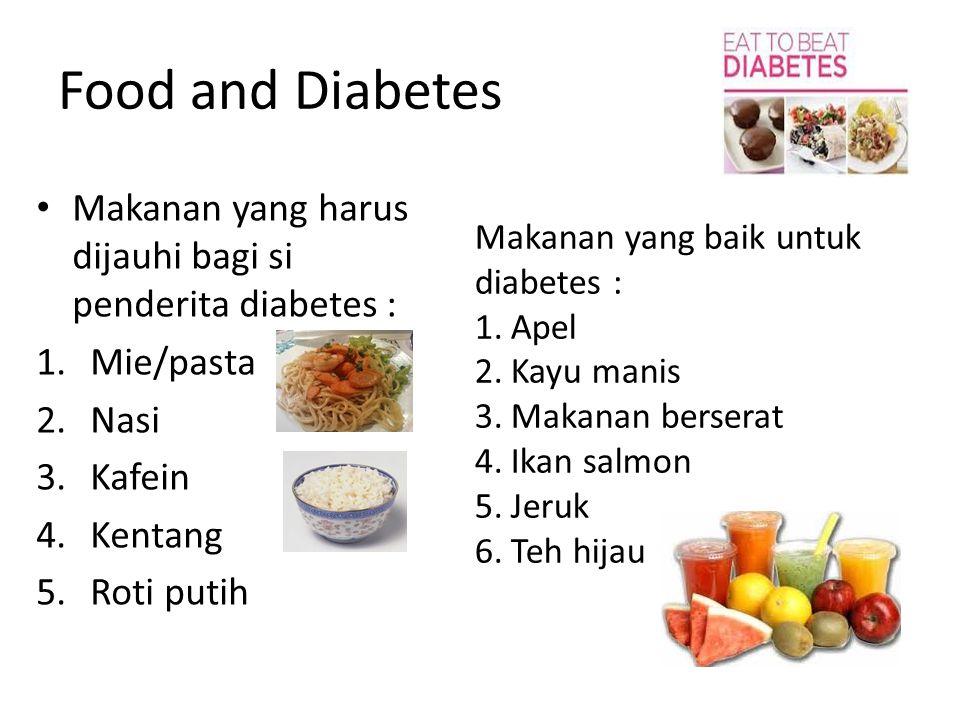 Food and Diabetes Makanan yang harus dijauhi bagi si penderita diabetes : 1.Mie/pasta 2.Nasi 3.Kafein 4.Kentang 5.Roti putih Makanan yang baik untuk d