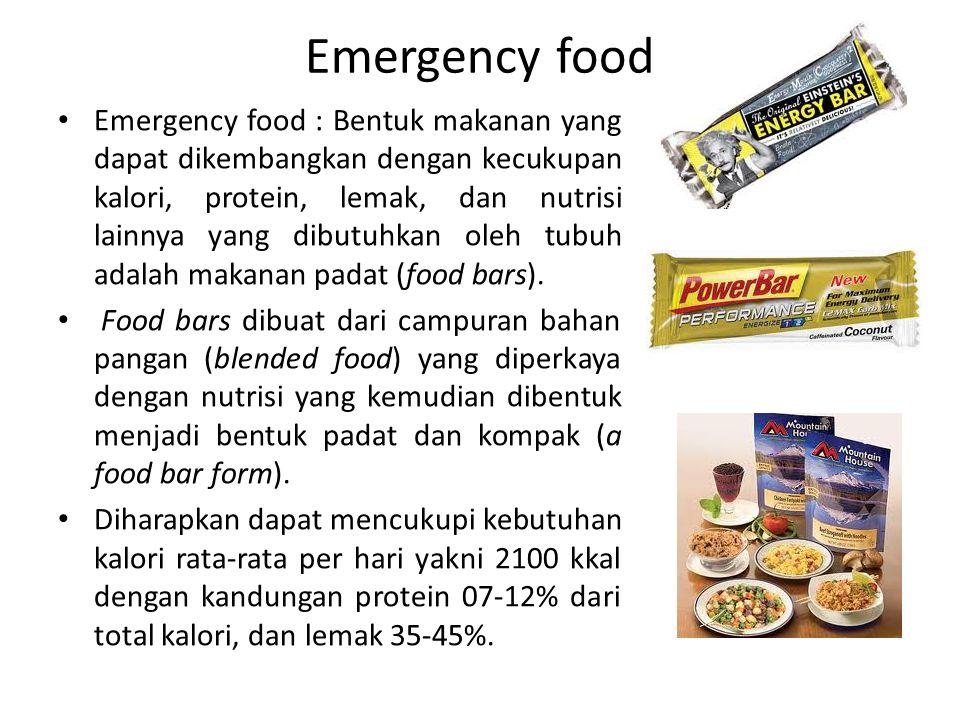 Emergency food Emergency food : Bentuk makanan yang dapat dikembangkan dengan kecukupan kalori, protein, lemak, dan nutrisi lainnya yang dibutuhkan ol