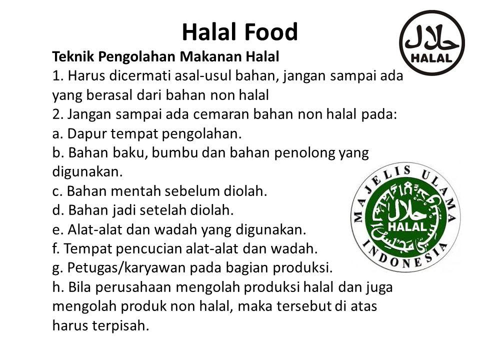Halal Food Teknik Pengolahan Makanan Halal 1. Harus dicermati asal-usul bahan, jangan sampai ada yang berasal dari bahan non halal 2. Jangan sampai ad