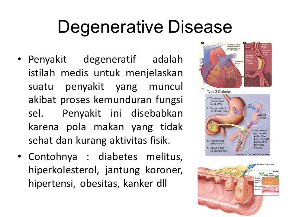 Degenerative Disease Penyakit degeneratif adalah istilah medis untuk menjelaskan suatu penyakit yang muncul akibat proses kemunduran fungsi sel. Penya