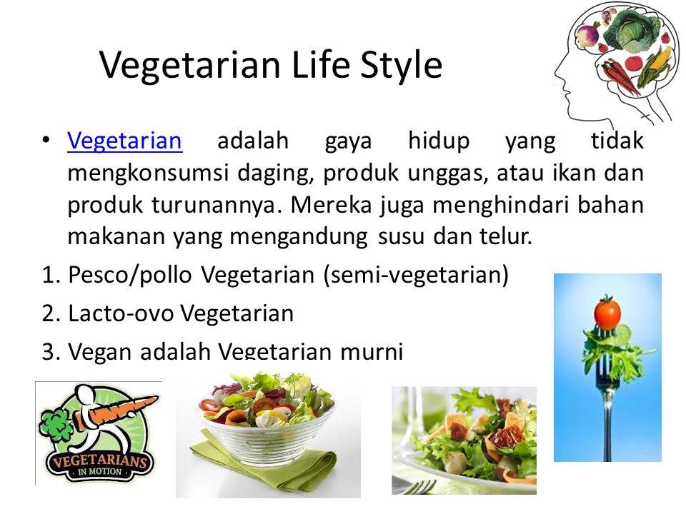 Vegetarian Life Style Vegetarian adalah gaya hidup yang tidak mengkonsumsi daging, produk unggas, atau ikan dan produk turunannya. Mereka juga menghin