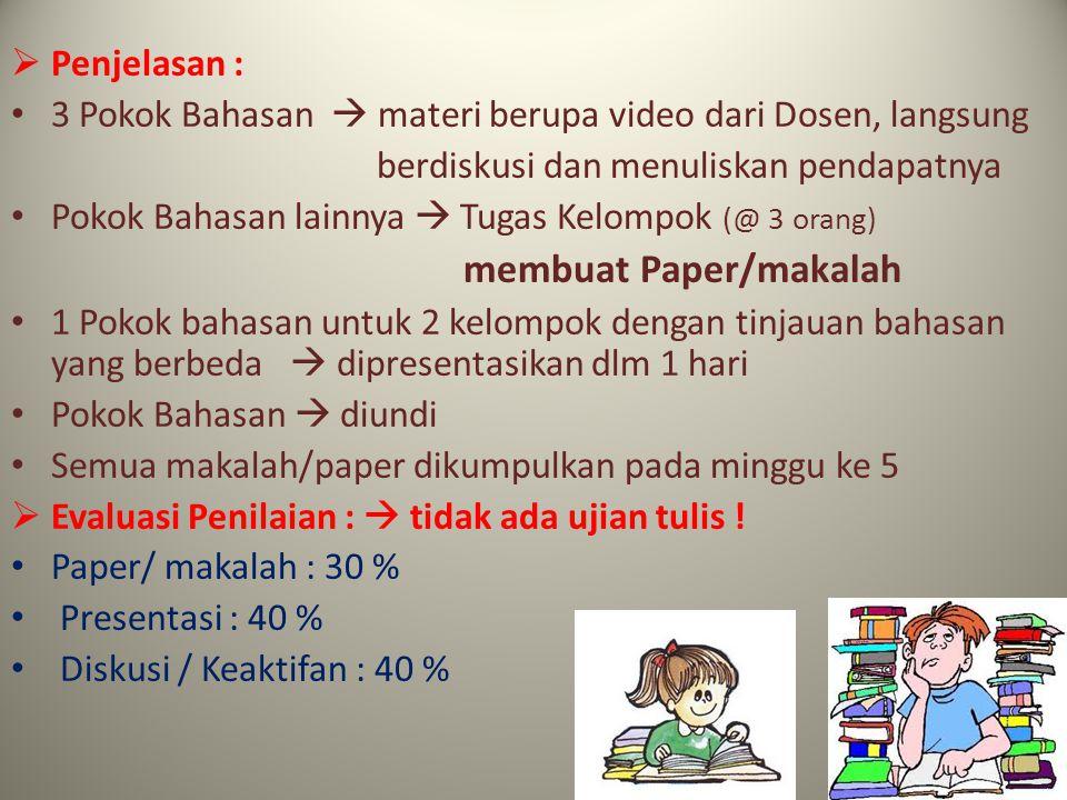  Penjelasan : 3 Pokok Bahasan  materi berupa video dari Dosen, langsung berdiskusi dan menuliskan pendapatnya Pokok Bahasan lainnya  Tugas Kelompok