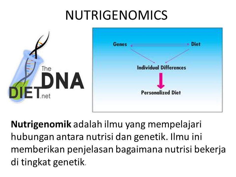 NUTRIGENOMICS Nutrigenomik adalah ilmu yang mempelajari hubungan antara nutrisi dan genetik. Ilmu ini memberikan penjelasan bagaimana nutrisi bekerja