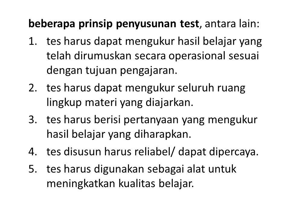 beberapa prinsip penyusunan test, antara lain: 1. tes harus dapat mengukur hasil belajar yang telah dirumuskan secara operasional sesuai dengan tujuan