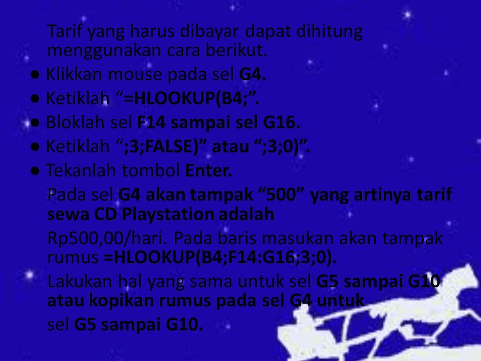 "Tarif yang harus dibayar dapat dihitung menggunakan cara berikut. ● Klikkan mouse pada sel G4. ● Ketiklah ""=HLOOKUP(B4;"". ● Bloklah sel F14 sampai sel"