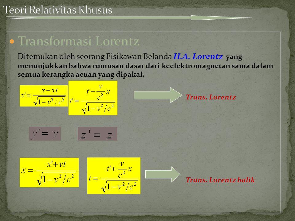 Transformasi Lorentz Ditemukan oleh seorang Fisikawan Belanda H.A.