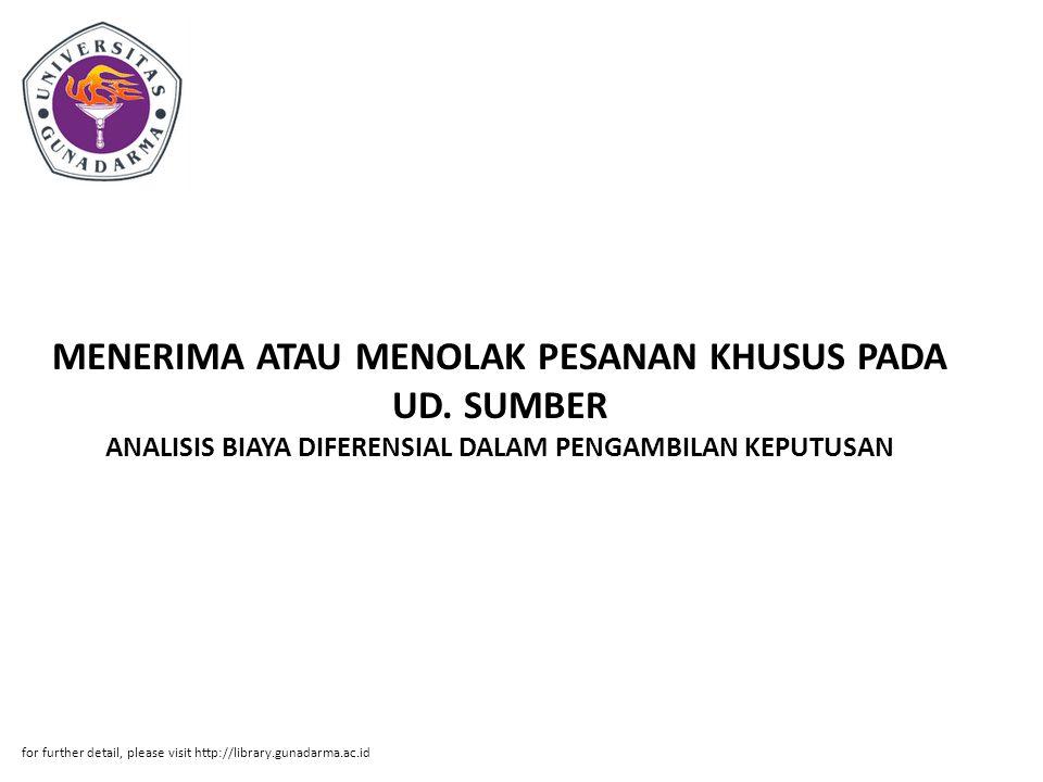Abstrak ABSTRAK Budhi Rahayu, 20208261 ANALISIS BIAYA DIFERENSIAL DALAM PENGAMBILAN KEPUTUSAN MENERIMA ATAU MENOLAK PESANAN KHUSUS PADA UD.