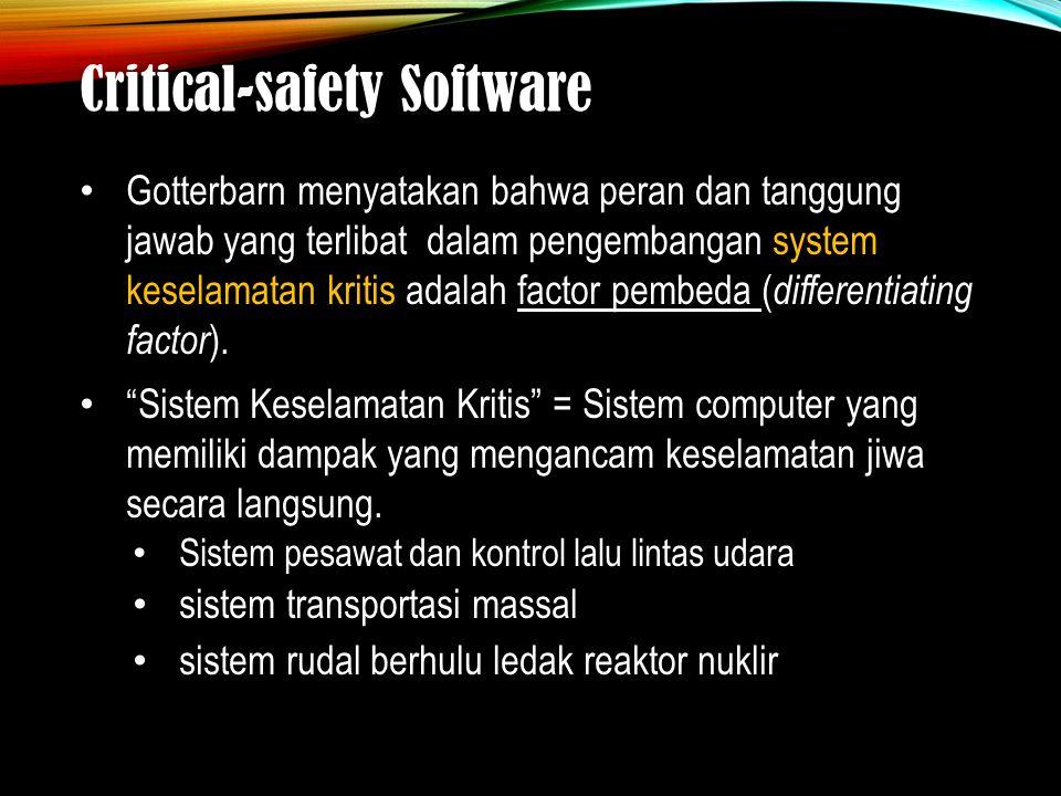 Critical-safety Software Gotterbarn menyatakan bahwa peran dan tanggung jawab yang terlibat dalam pengembangan system keselamatan kritis adalah factor pembeda ( differentiating factor ).