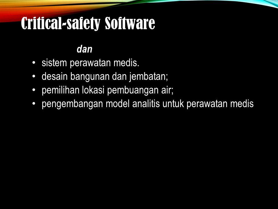 Critical-safety Software dan sistem perawatan medis. desain bangunan dan jembatan; pemilihan lokasi pembuangan air; pengembangan model analitis untuk