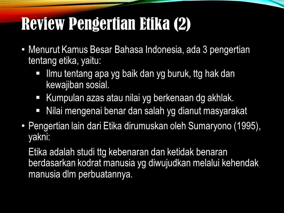 Review Pengertian Etika (2) Menurut Kamus Besar Bahasa Indonesia, ada 3 pengertian tentang etika, yaitu:  Ilmu tentang apa yg baik dan yg buruk, ttg hak dan kewajiban sosial.