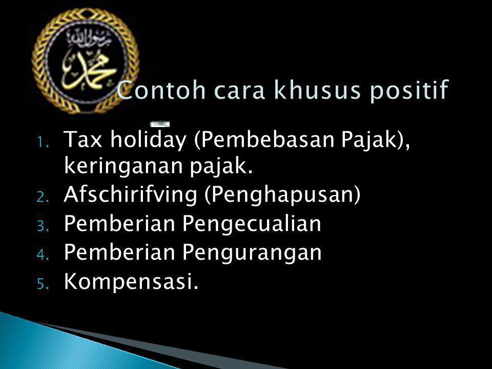 1. Tax holiday (Pembebasan Pajak), keringanan pajak. 2. Afschirifving (Penghapusan) 3. Pemberian Pengecualian 4. Pemberian Pengurangan 5. Kompensasi.