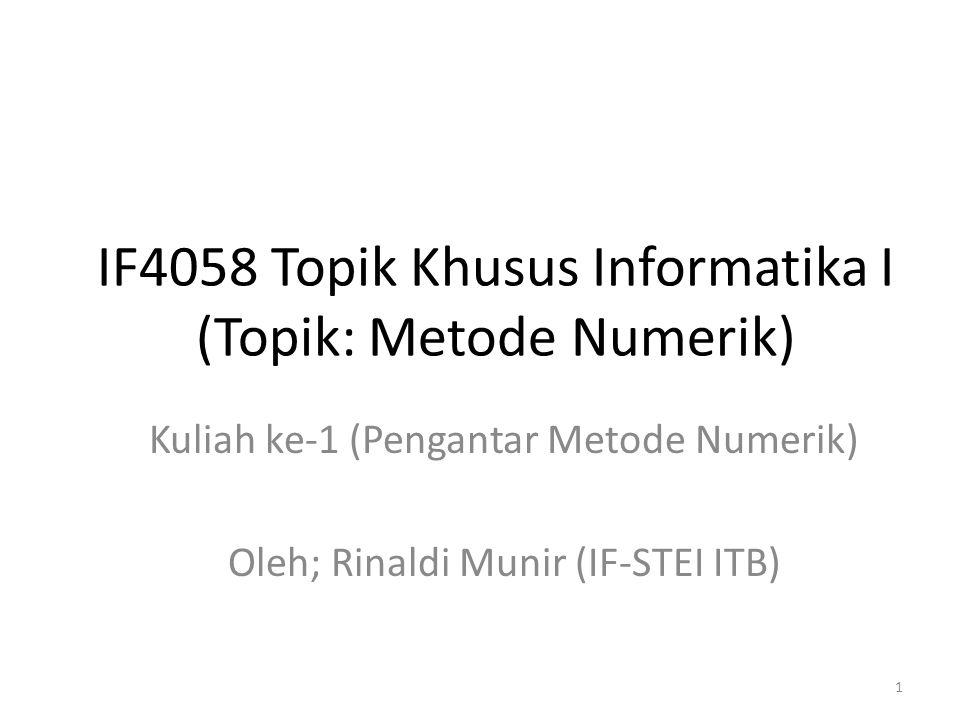 IF4058 Topik Khusus Informatika I (Topik: Metode Numerik) Kuliah ke-1 (Pengantar Metode Numerik) Oleh; Rinaldi Munir (IF-STEI ITB) 1