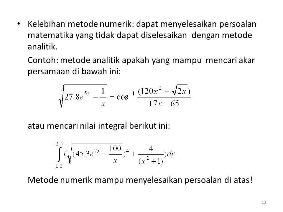 Kelebihan metode numerik: dapat menyelesaikan persoalan matematika yang tidak dapat diselesaikan dengan metode analitik. Contoh: metode analitik apaka