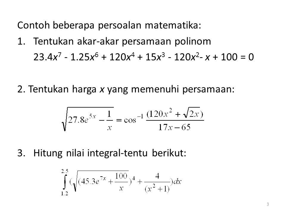 Contoh beberapa persoalan matematika: 1.Tentukan akar-akar persamaan polinom 23.4x 7 - 1.25x 6 + 120x 4 + 15x 3 - 120x 2 - x + 100 = 0 2. Tentukan har