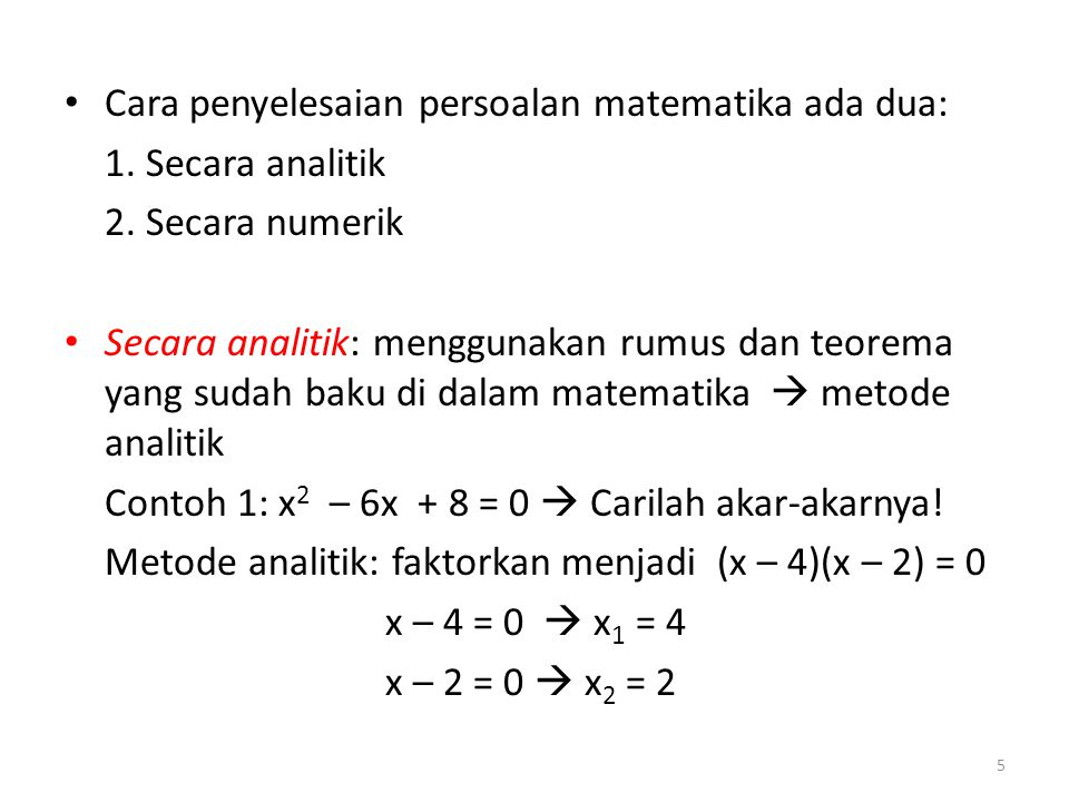 Cara penyelesaian persoalan matematika ada dua: 1. Secara analitik 2. Secara numerik Secara analitik: menggunakan rumus dan teorema yang sudah baku di