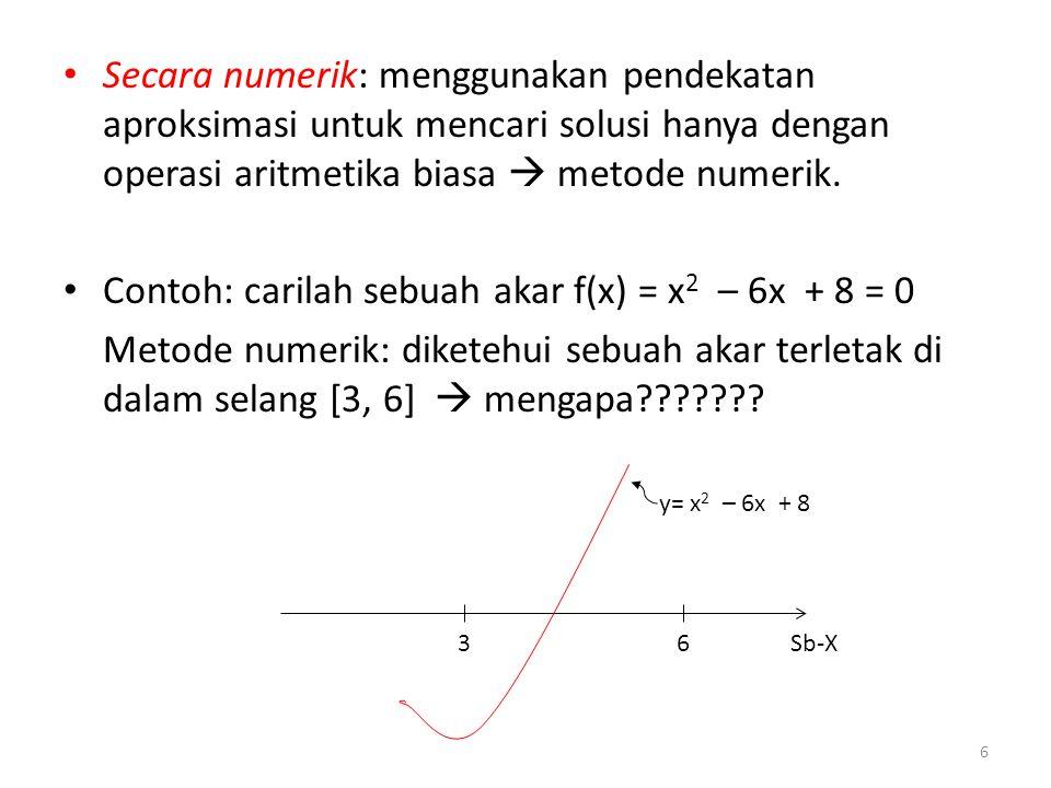 Secara numerik: menggunakan pendekatan aproksimasi untuk mencari solusi hanya dengan operasi aritmetika biasa  metode numerik. Contoh: carilah sebuah