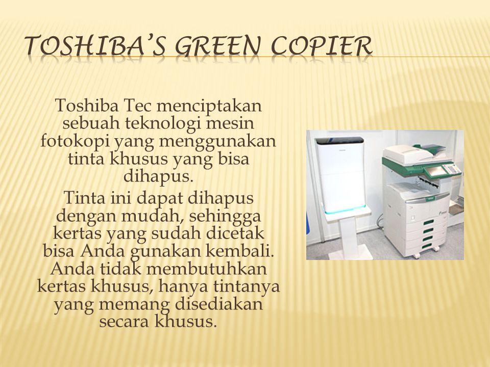 Toshiba Tec menciptakan sebuah teknologi mesin fotokopi yang menggunakan tinta khusus yang bisa dihapus. Tinta ini dapat dihapus dengan mudah, sehingg