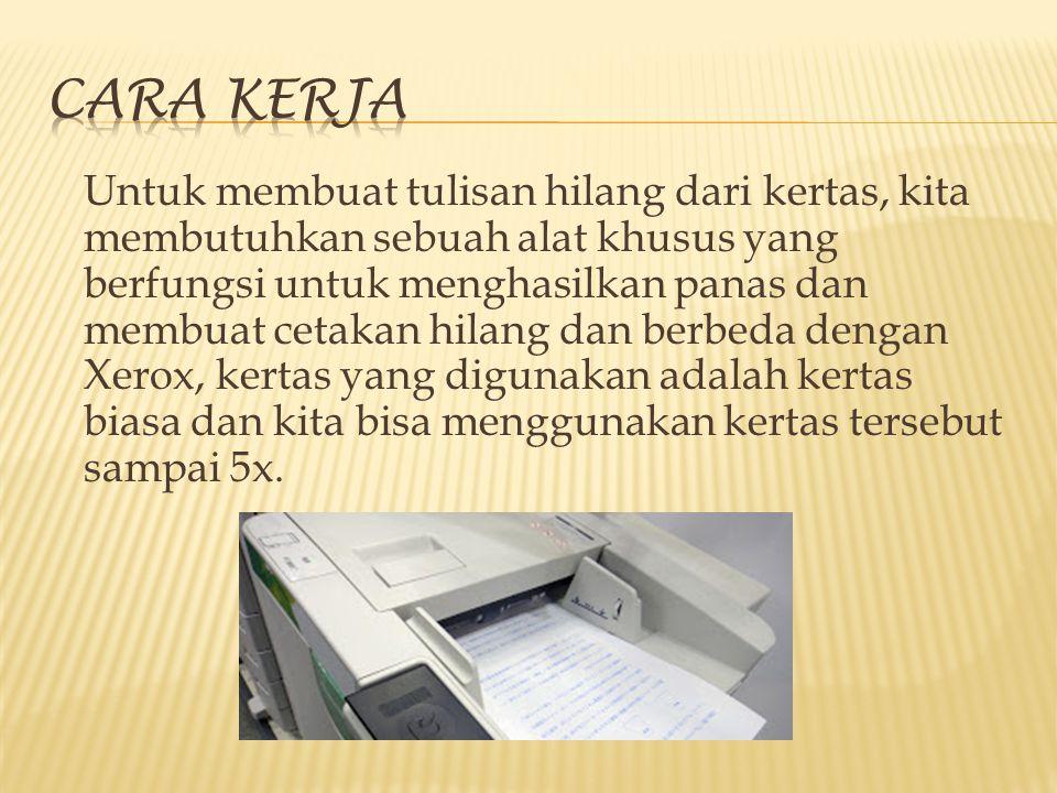Untuk membuat tulisan hilang dari kertas, kita membutuhkan sebuah alat khusus yang berfungsi untuk menghasilkan panas dan membuat cetakan hilang dan b