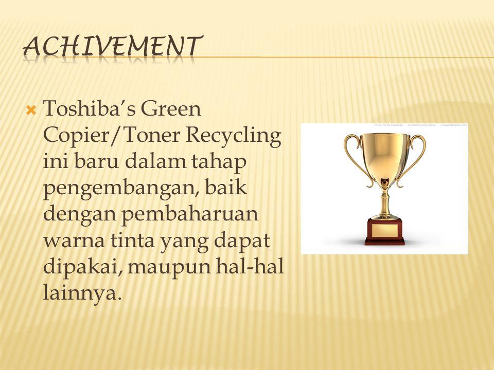  Toshiba's Green Copier/Toner Recycling ini baru dalam tahap pengembangan, baik dengan pembaharuan warna tinta yang dapat dipakai, maupun hal-hal lai