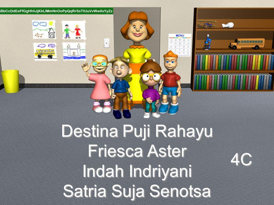 Destina Puji Rahayu Friesca Aster Indah Indriyani Satria Suja Senotsa 4C4C