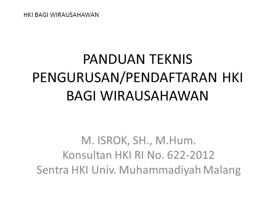 PANDUAN TEKNIS PENGURUSAN/PENDAFTARAN HKI BAGI WIRAUSAHAWAN M. ISROK, SH., M.Hum. Konsultan HKI RI No. 622-2012 Sentra HKI Univ. Muhammadiyah Malang H