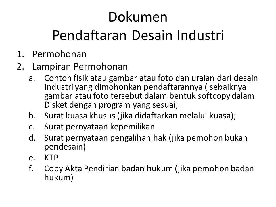Dokumen Pendaftaran Desain Industri 1.Permohonan 2.Lampiran Permohonan a.Contoh fisik atau gambar atau foto dan uraian dari desain Industri yang dimoh