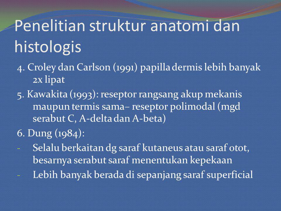 Penelitian struktur anatomi dan histologis 4. Croley dan Carlson (1991) papilla dermis lebih banyak 2x lipat 5. Kawakita (1993): reseptor rangsang aku