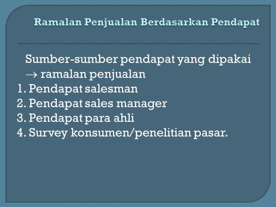 Sumber-sumber pendapat yang dipakai  ramalan penjualan 1. Pendapat salesman 2. Pendapat sales manager 3. Pendapat para ahli 4. Survey konsumen/peneli