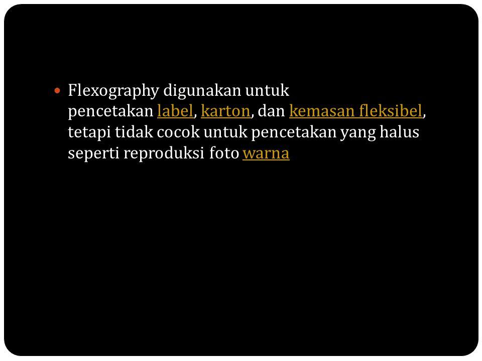 Flexography digunakan untuk pencetakan label, karton, dan kemasan fleksibel, tetapi tidak cocok untuk pencetakan yang halus seperti reproduksi foto wa