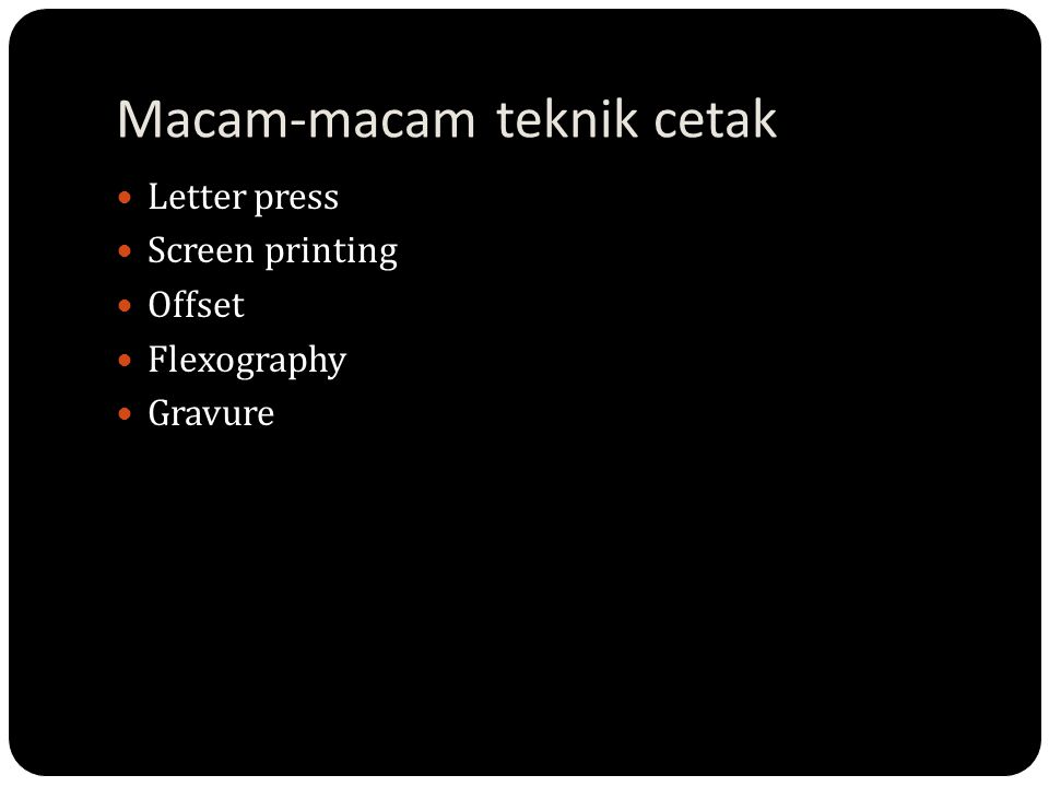 Macam-macam teknik cetak Letter press Screen printing Offset Flexography Gravure