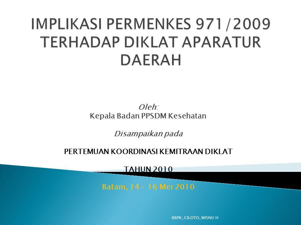 Oleh: Kepala Badan PPSDM Kesehatan Disampaikan pada PERTEMUAN KOORDINASI KEMITRAAN DIKLAT TAHUN 2010 Batam, 14 – 16 Mei 2010 BBPK_CILOTO_WISNU H