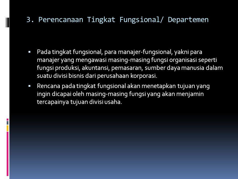 3. Perencanaan Tingkat Fungsional/ Departemen  Pada tingkat fungsional, para manajer-fungsional, yakni para manajer yang mengawasi masing-masing fung