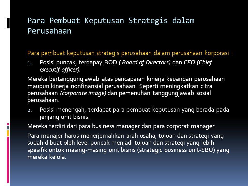 Para Pembuat Keputusan Strategis dalam Perusahaan Para pembuat keputusan strategis perusahaan dalam perusahaan korporasi : 1. Posisi puncak, terdapay