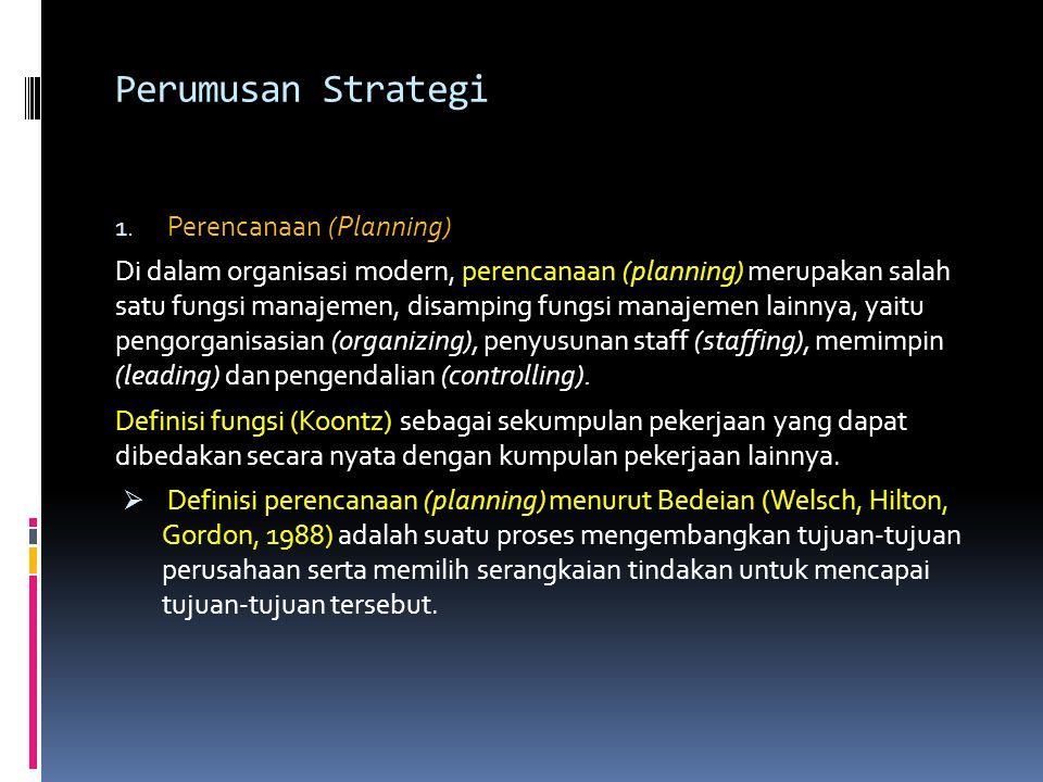 Perumusan Strategi 1. Perencanaan (Planning) Di dalam organisasi modern, perencanaan (planning) merupakan salah satu fungsi manajemen, disamping fungs