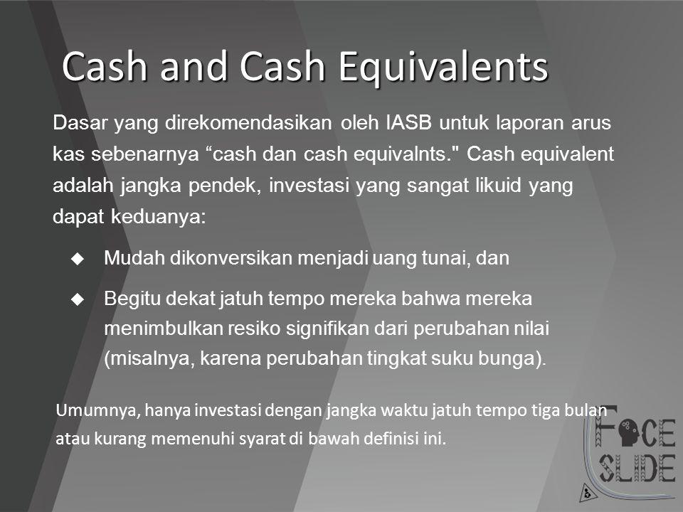 """Cash and Cash Equivalents Dasar yang direkomendasikan oleh IASB untuk laporan arus kas sebenarnya """"cash dan cash equivalnts."""