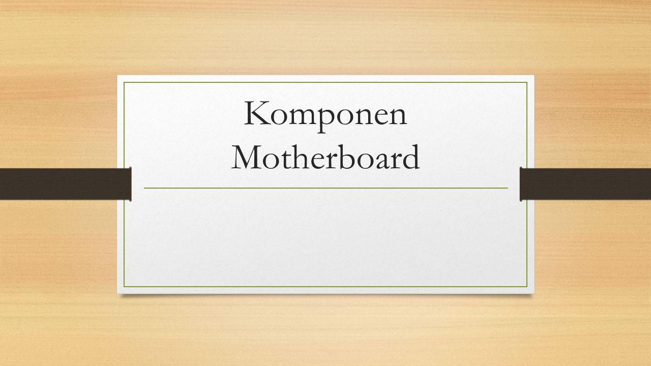 Motherboard Motherboard, atau sering juga kita kenal dengan nama mainboard, mobo adalah sebuah perangkat keras dalam sistem komputer yang berbentuk printed circuit board(PCB).