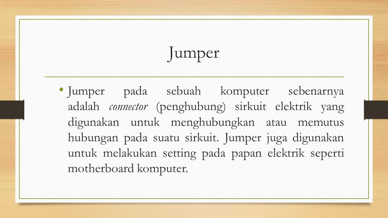 Jumper pada sebuah komputer sebenarnya adalah connector (penghubung) sirkuit elektrik yang digunakan untuk menghubungkan atau memutus hubungan pada su