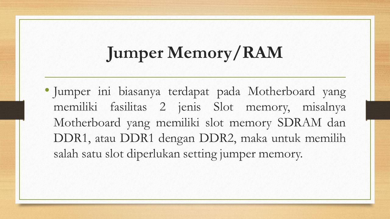 Jumper Memory/RAM Jumper ini biasanya terdapat pada Motherboard yang memiliki fasilitas 2 jenis Slot memory, misalnya Motherboard yang memiliki slot m