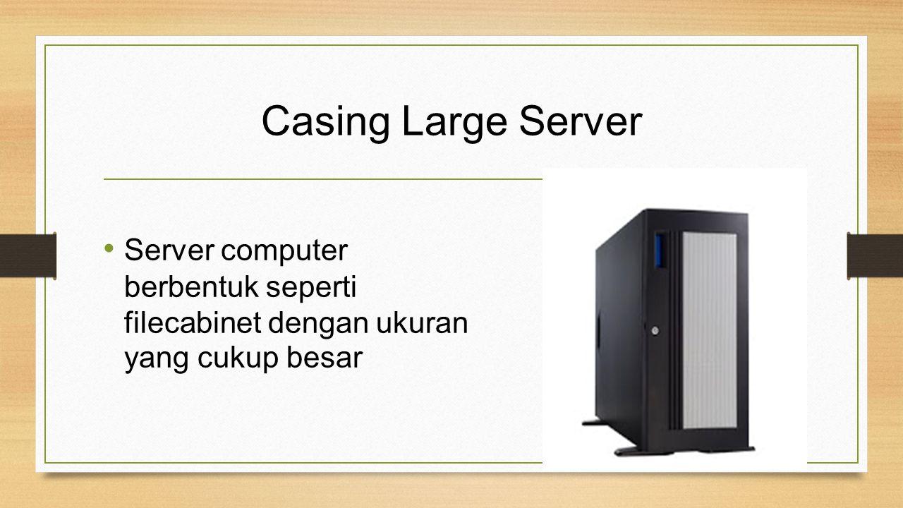 Casing Large Server Server computer berbentuk seperti filecabinet dengan ukuran yang cukup besar
