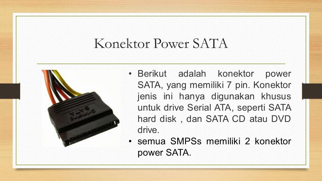 Konektor Power SATA Berikut adalah konektor power SATA, yang memiliki 7 pin. Konektor jenis ini hanya digunakan khusus untuk drive Serial ATA, seperti