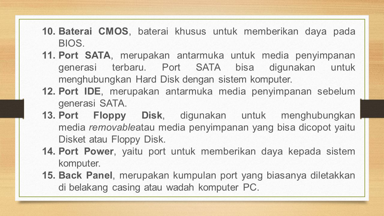 10.Baterai CMOS, baterai khusus untuk memberikan daya pada BIOS. 11.Port SATA, merupakan antarmuka untuk media penyimpanan generasi terbaru. Port SATA