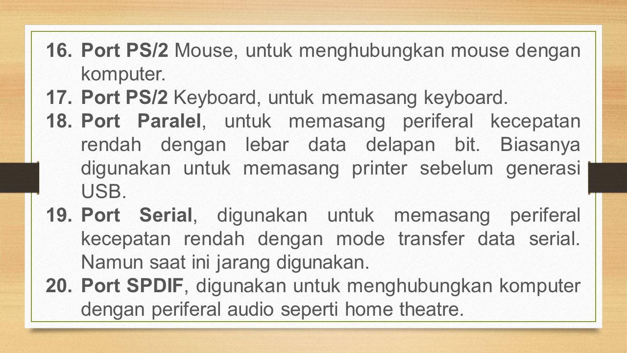 16.Port PS/2 Mouse, untuk menghubungkan mouse dengan komputer. 17.Port PS/2 Keyboard, untuk memasang keyboard. 18.Port Paralel, untuk memasang perifer