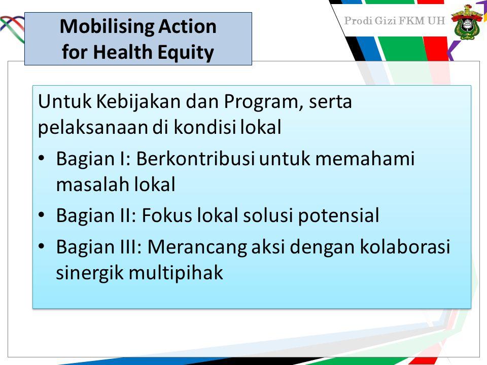 Prodi Gizi FKM UH Mobilising Action for Health Equity Untuk Kebijakan dan Program, serta pelaksanaan di kondisi lokal Bagian I: Berkontribusi untuk me