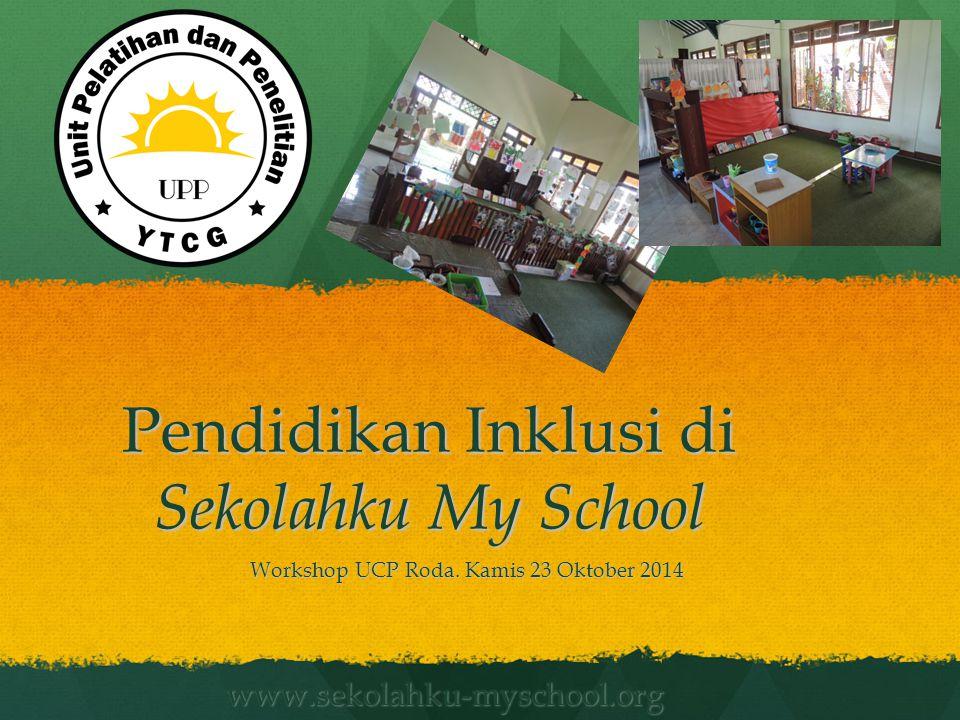 Pendidikan Inklusi di Sekolahku My School Workshop UCP Roda. Kamis 23 Oktober 2014 www.sekolahku-myschool.org
