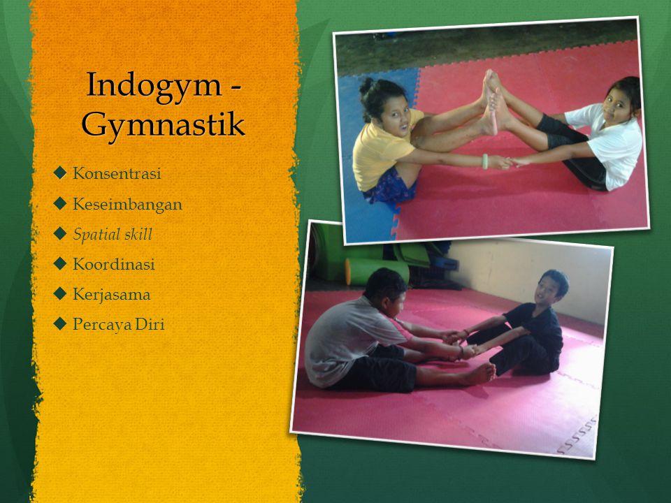Indogym - Gymnastik   Konsentrasi   Keseimbangan   Spatial skill   Koordinasi   Kerjasama   Percaya Diri