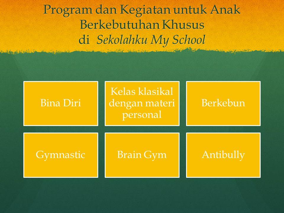 Program dan Kegiatan untuk Anak Berkebutuhan Khusus di Sekolahku My School Bina Diri Kelas klasikal dengan materi personal Berkebun GymnasticBrain Gym