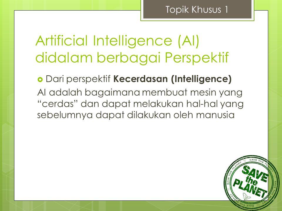 "Artificial Intelligence (AI) didalam berbagai Perspektif  Dari perspektif Kecerdasan (Intelligence) AI adalah bagaimana membuat mesin yang ""cerdas"" d"