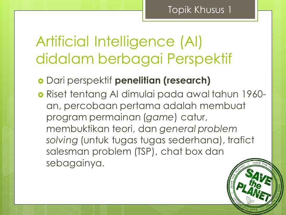 Artificial Intelligence (AI) didalam berbagai Perspektif  Dari perspektif penelitian (research)  Riset tentang AI dimulai pada awal tahun 1960- an,
