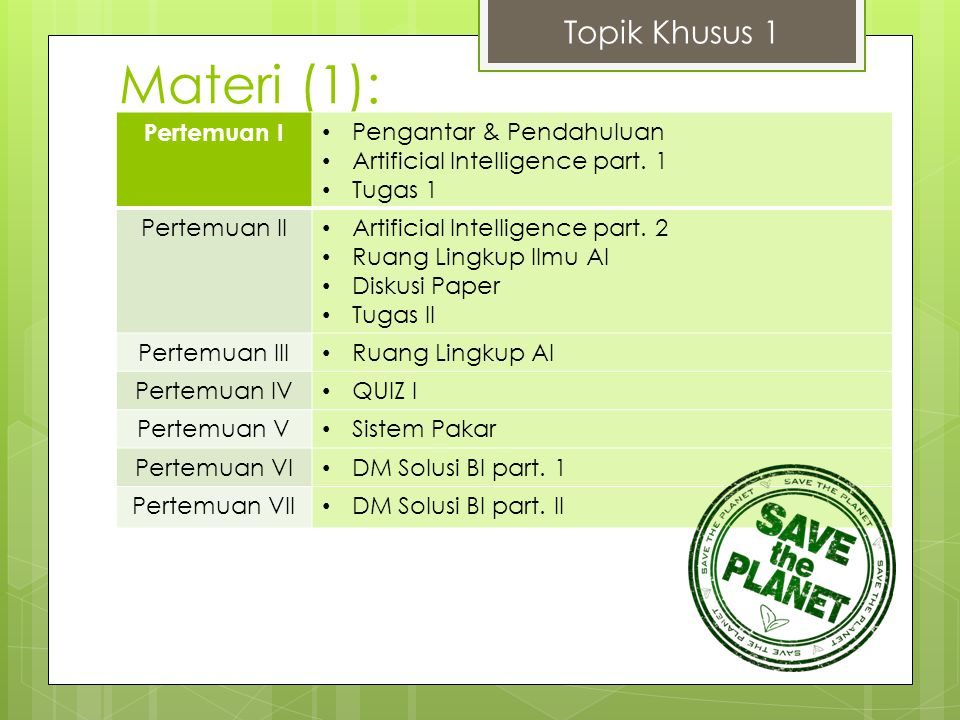 Materi (1): Topik Khusus 1 Pertemuan I Pengantar & Pendahuluan Artificial Intelligence part. 1 Tugas 1 Pertemuan II Artificial Intelligence part. 2 Ru
