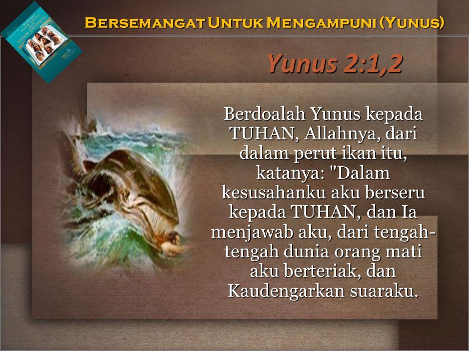 Yunus 2:1,2 Berdoalah Yunus kepada TUHAN, Allahnya, dari dalam perut ikan itu, katanya: